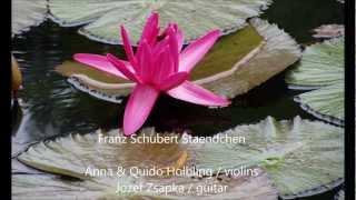 Schubert Serenade - Standchen Anna/Quido Holbling - violins, Zsapka - guitar