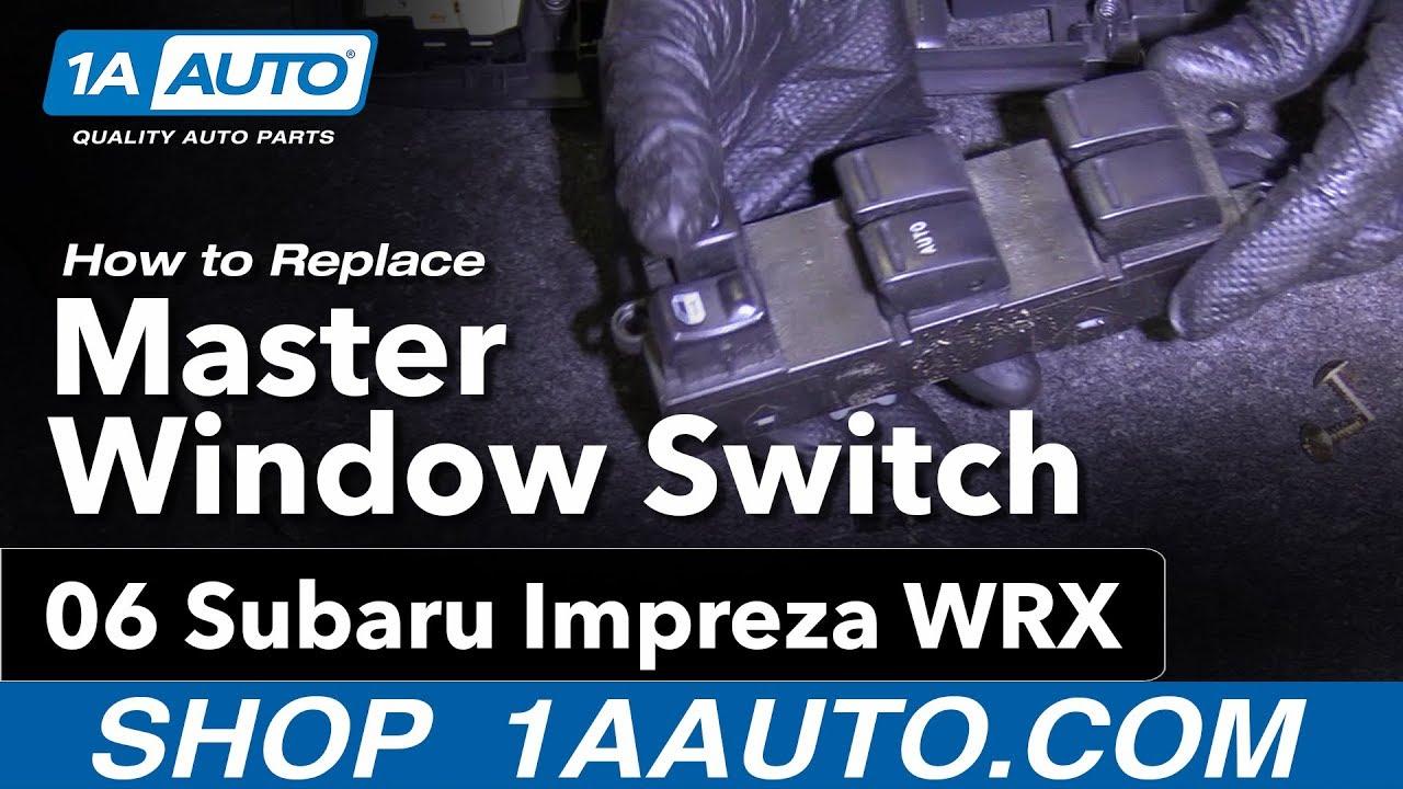 hight resolution of how to replace master window switch 04 07 subaru impreza wrx