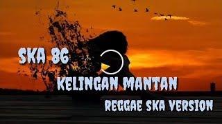 SKA 86 - KELINGAN MANTAN