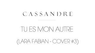 Cassandre - Tu es mon autre [LARA FABIAN - COVER #3 ]