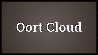 Oort Cloud Meaning