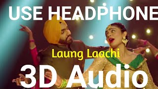 Laung Lacchi | Ammy Virk | 3D Audio | Bass Boosted | Punjabi Songs 2019