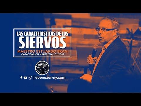 Las Caracteristicas De Los Siervos (Maestro Estuardo Bran - Capacitacion Ministerial 02/23/17)