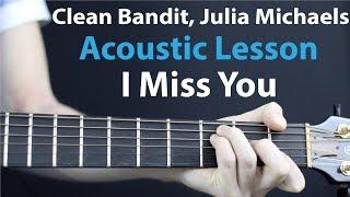 I Miss You - Clean Bandit, Julia Michaels: Acoustic Guitar Lesson