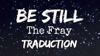 Be Still - The Fray [Traduction FR]