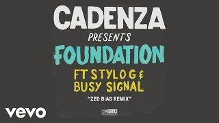 Cadenza - Foundation (Zed Bias Extra Vocal Dub mix) (Audio) ft. Stylo G, Busy Signal