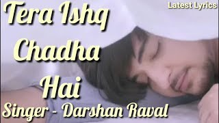 Tera Ishq Chadha Hai   Darshan Raval   Official Lyrics Video   Latest Lyrics