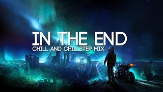 In The End |  Emotional Chill & Chillstep Mix
