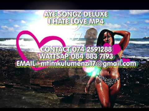 AYE SONGZ DELUXE I HATE LOVE   OFFICIAL VIDEO