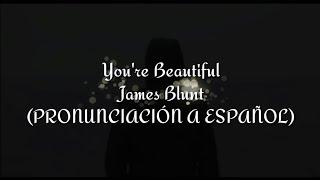 You're Beautiful - James Blunt (PRONUNCIACIÓN A ESPAÑOL)