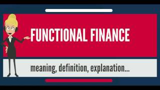 What is FUNCTIONAL FINANCE? What does FUNCTIONAL FINANCE mean? FUNCTIONAL FINANCE meaning