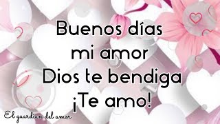 Buenos dias mi amor Dios te bendiga Te amo