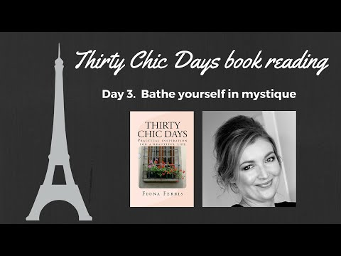 Thirty Chic Days book reading - Day 3 Bathe yourself in mystique