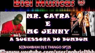 MR. CATRA E MC JENNY - A SUCESSORA DO BUMBUM .