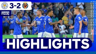 Highlights | Leicester City 3 Villarreal 2 | The Foxes In Pre-Season