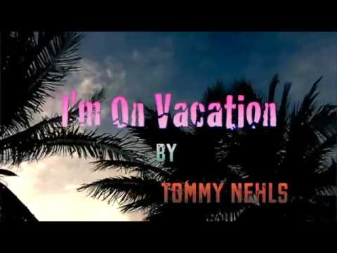 I'm On Vacation by Tommy Nehls