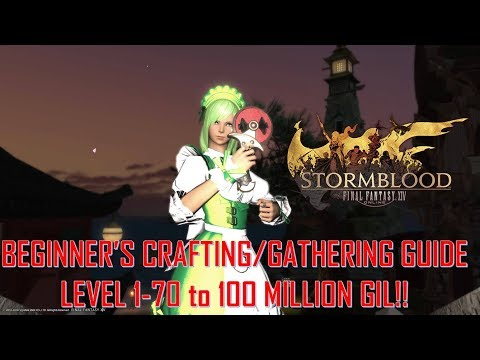 Final Fantasy XIV - Beginner's Crafting/Gathering Guide 1-70 To 100 Mil Gil!! FULL GUIDE!!