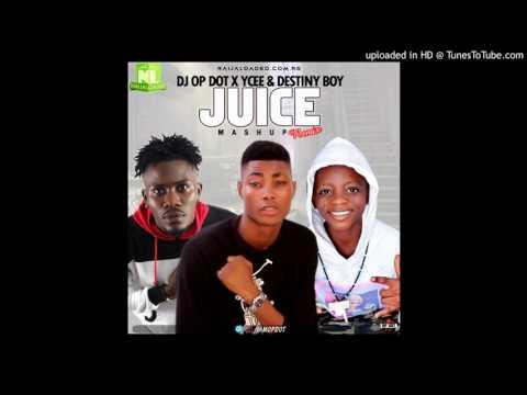 Dj OP Dot Ft Ycee & Destiny Boy_-_Juice Mashup Remix
