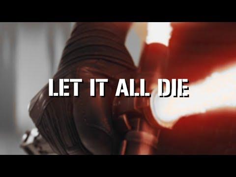 KYLO REN - Let It All Die