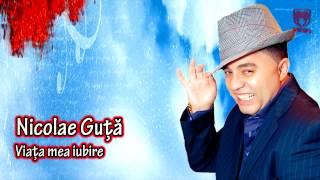 Nicolae Guta - Viata mea iubire