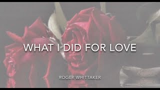 Watch Roger Whittaker What I Did For Love video