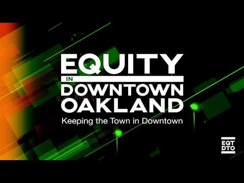 Equity in DownTown Oakland - Keeping The Town In DownTown