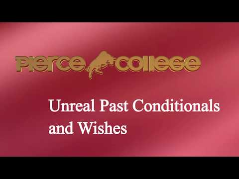 Unreal Past Conditionals and Wishes PIERCE COLLEGE