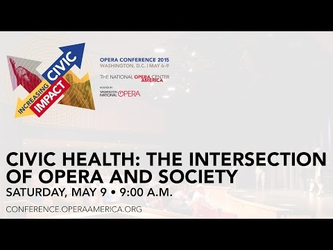 Opera Conference 2015 | Civic Health: The Intersection of Opera and Society