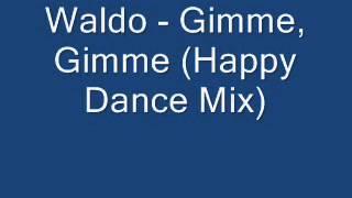 Waldo - Gimme, Gimme (Happy Dance Mix)