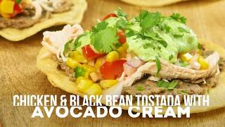 Chicken and Black Bean Tostada with Avocado Cream
