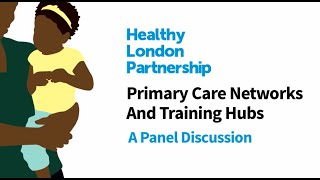 Primary Care Networks and Training Hubs: A Panel Discussion