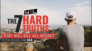 The 7 Hard Truths That Kill All REGRET - How To Live With NO Regrets! Peter Voogd RANT