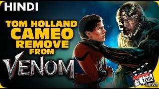 Spider-man Cameo Removed From VENOM Film [Explained In Hindi]