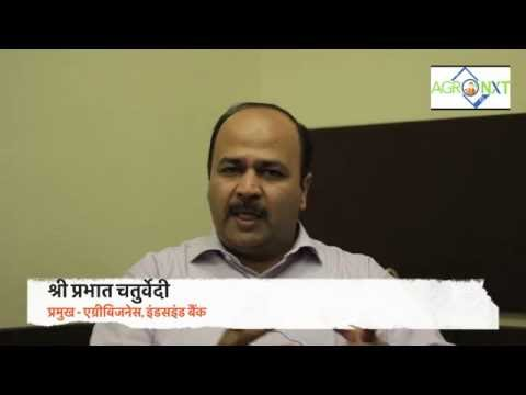 AgroNxt Latest Technology to Farmers, श्री. प्रभात चतुर्वेदी, प्रमुख, एग्रीबिजनेस इंडसइंड बैंक