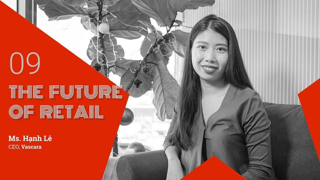 The Future of Retail #9: Ms. Hạnh Lê (CEO, Vascara)