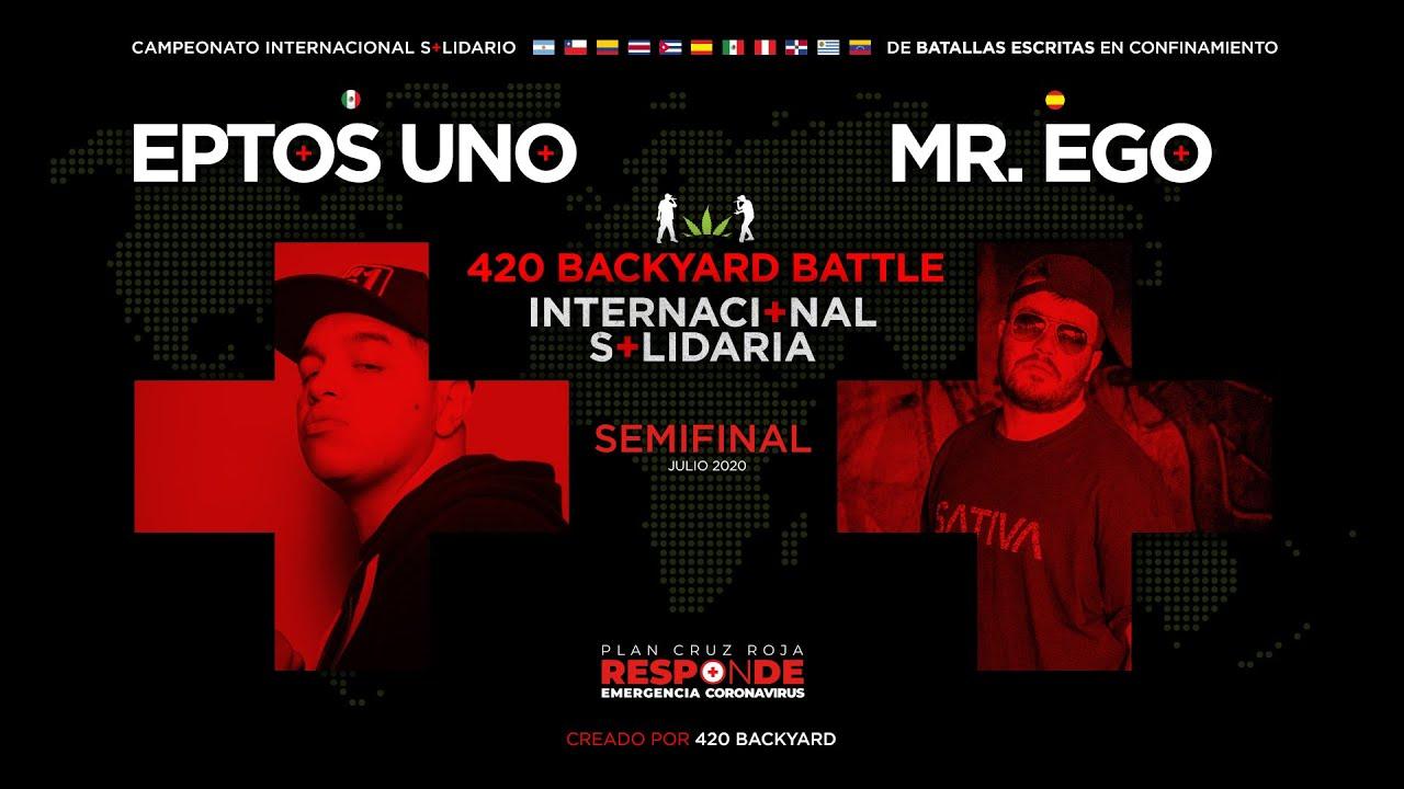 EPTOS UNO vs MR. EGO. Semifinal. 420 Backyard Battle Internacional Solidaria 2020