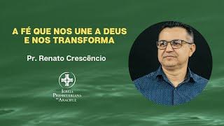 Palavra Viva | A fé que nos une a Deus e nos transforma | Pr. Renato Crescêncio