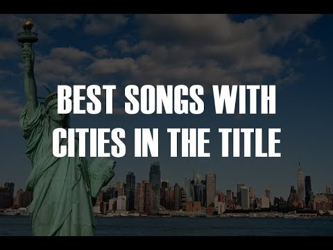 TOP 15 MUSIC WITH CITIES IN THE TITLE