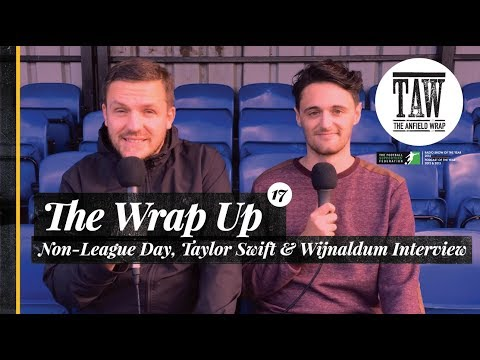 The Wrap Up: Non-League Day, Taylor Swift & Wijnaldum Interview