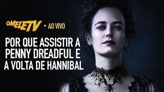 Por que assistir a Penny Dreadful e a volta de Hannibal | OmeleTV AO VIVO