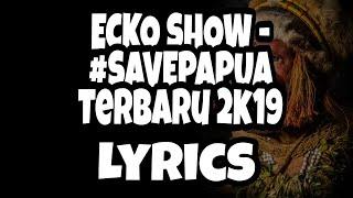 Download Mp3 #savepapua - Ecko Show Terbaru 2019 Dengan Lirik
