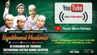 Syubbanul Muslimin Api Api Bersholawat - Wonokerto, Pekalongan 20 Desember 2018.mp3