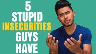 5 STUPID Insecurities Guys have that Girls HATE