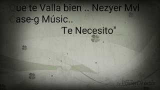 Que te Valla bien .(Nezyer Mvl) Te Necesito..Case-g Music..Rap beat..