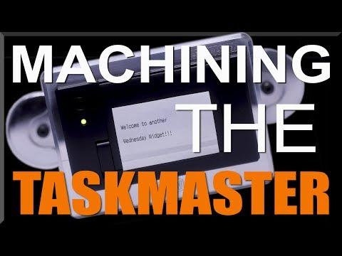Machining The Arduino Taskmaster! WW195