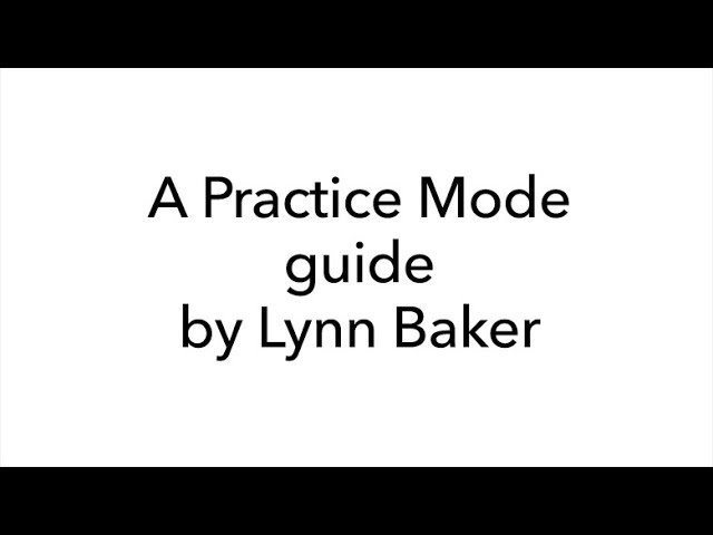 A Practice Mode guide by Lynn Baker