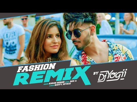 Fashion Remix DJ Yogii | Karan Sehmbi Ft. Sakshi Malik | Rox A | Kavvy & Riyaaz | Latest Songs 2018