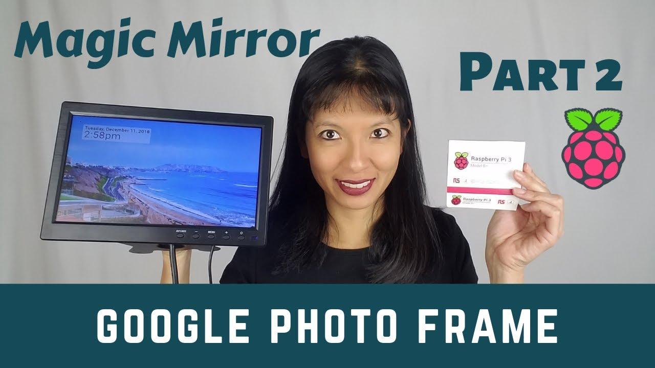 Raspberry Pi Magic Mirror without the Mirror Part 2: Google Photo Frame