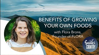 """Benefits Of Growing Your Own Foods"" with Flora Brons, Founder of FLORA"