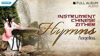 Download Instrumental Chinese Zither Hymns - Angelina (Full Album Audio)